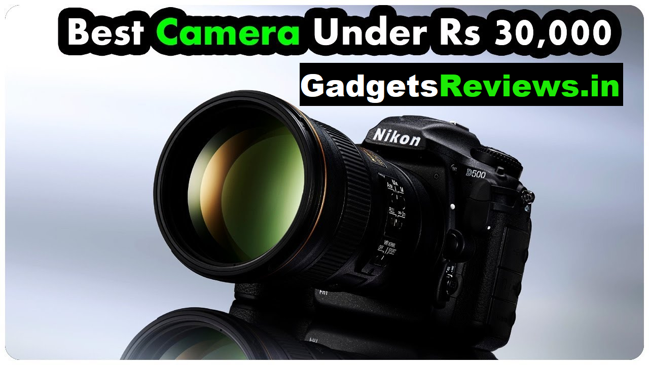 Best digital camera under 30000, DSLR camera