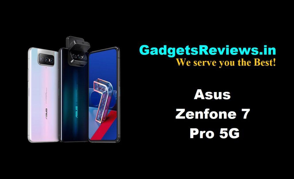 Asus Zenfone 7 Pro 5G, Asus Zenfone 7 Pro mobile phone, Asus Zenfone 7 Pro 5G phone price, Asus Zenfone 7 Pro launching date in India, Asus Zenfone 7 Pro specifications, Asus Zenfone 7 Pro spects, Asus Zenfone 7 Pro
