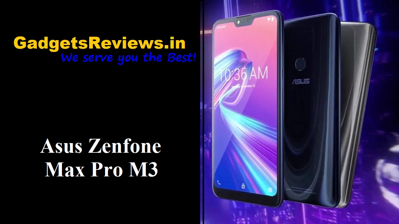 Asus Zenfone Max Pro M3, Asus Zenfone Max Pro M3 phone price, Asus Zenfone Max Pro M3 specifications, Asus Zenfone Max Pro M3 phone launching date in India, Asus Zenfone Max Pro M3 mobile phone