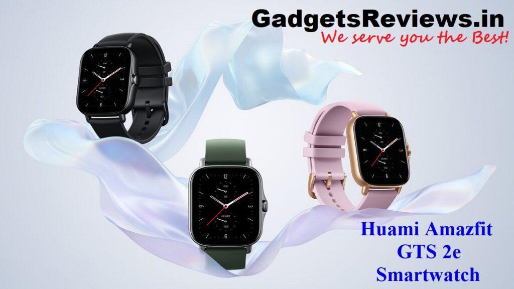 Huami Amazfit GTS 2e, Huami Amazfit GTS 2e smart watch, Amazfit GTS 2e, smart watch, smart watch under 10k, huami amazfit smartwatch