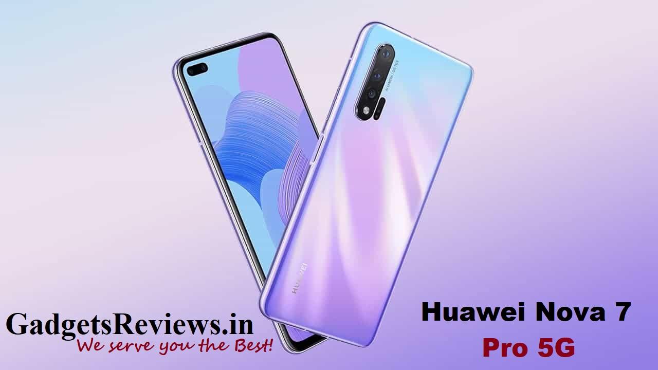 Huawei Nova 7 Pro, Huawei Nova 7 Pro 5G specifications, Huawei Nova 7 Pro 5G mobile phone, Huawei Nova 7 Pro launching date in India, Huawei Nova 7 Pro 5G phone spects, Huawei Nova 7 Pro phone price