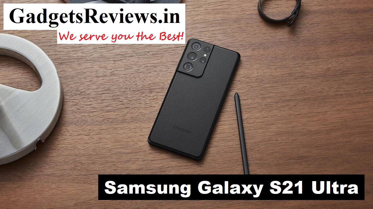Samsung Galaxy S21 Ultra, Samsung Galaxy S21 Ultra 5G mobile phone, Samsung Galaxy S21 Ultra phone price, Samsung Galaxy S21 Ultra 5G phone specifications, Samsung Galaxy S21 Ultra phone launching date in India, Samsung Galaxy S21 Ultra 5G