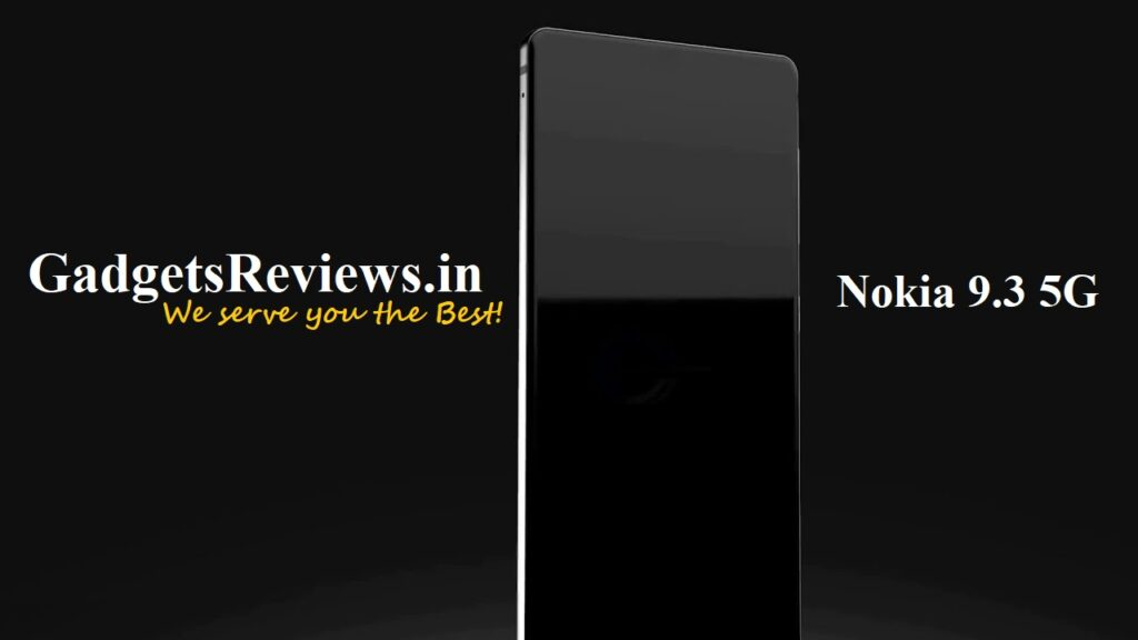 nokia 9.3 5G, nokia 9.3 5G phone price, nokia 9.3 5G mobile phone, nokia 9.3 5G phone launching date in India, nokia 9.3 5G phone specifications