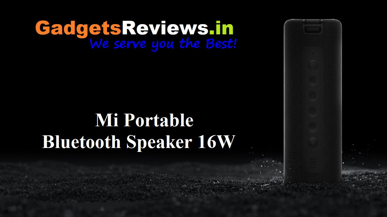 Mi Portable Bluetooth Speaker 16W spects, Mi Portable Bluetooth Speaker 16W, Mi Portable Bluetooth Speaker, Mi Portable Bluetooth Speaker price in India, Bluetooth speaker, Xiaomi Mi Portable Bluetooth Speaker launching date in India