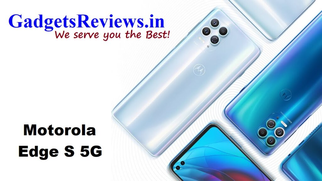 Motorola Edge S, Motorola Edge S 5G, Motorola Edge S phone specifications, Motorola Edge S 5G phone price, Motorola Edge S 5G phone launching date in India, Motorola Edge S mobile phone