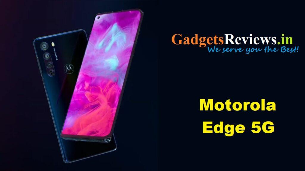 Motorola Edge, Motorola Edge 5G, Motorola Edge mobile phone, Motorola Moto Edge mobile phone, Motorola Edge 5G phone price, Motorola Edge phone specifications, Motorola Edge 5G phone launching date in India