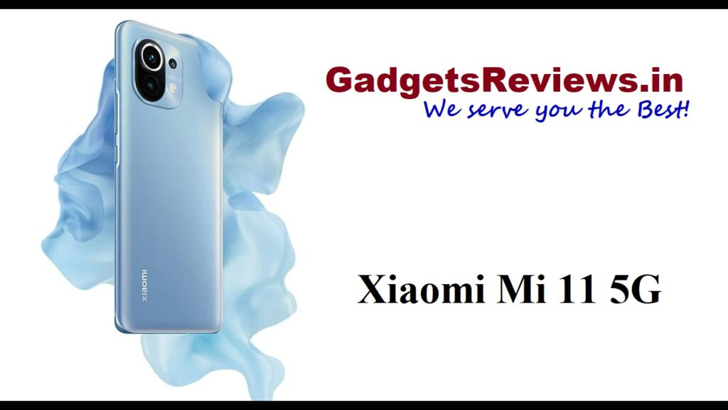 Xiaomi Mi 11 5G, Xiaomi Mi 11, Xiaomi Mi 11 mobile phone, Xiaomi Mi 11 5G phone launching date in India, Xiaomi Mi 11 phone price, Xiaomi Mi 11 5G phone specifications