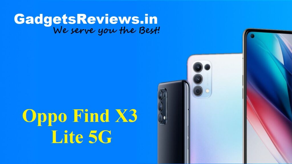 Oppo Find X3 Lite 5G, Oppo Find X3 Lite, Oppo Find X3 Lite 5G specifications, Oppo Find X3 Lite mobile phone, Oppo Find X3 Lite 5G phone price, Oppo Find X3 Lite phone launching date in India