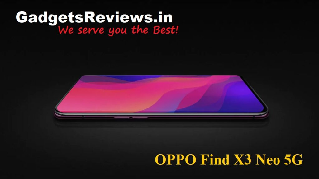 Oppo Find X3 Neo 5G, Oppo Find X3 Neo, Oppo Find X3 Neo 5G specifications, Oppo Find X3 Neo mobile phone, Oppo Find X3 Neo 5G phone price, Oppo Find X3 Neo launching date in India