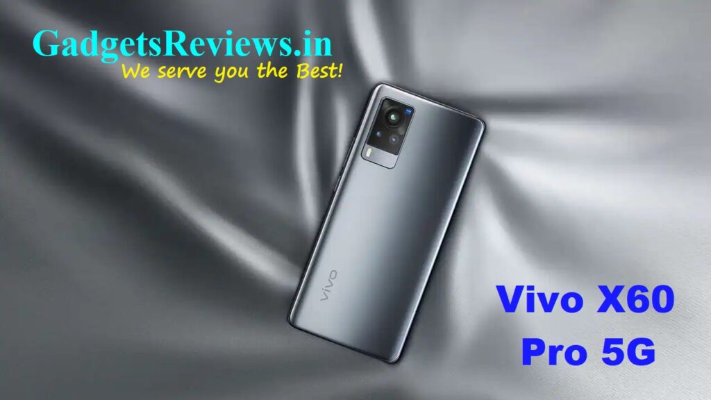 Vivo X60 Pro 5G, Vivo X60 Pro, Vivo X60 Pro 5G mobile phone, Vivo X60 Pro 5G phone price, Vivo X60 Pro 5G phone specifications, Vivo X60 Pro 5G spects, Vivo X60 Pro phone launching date in India, flipkart, amazon, tata cliq