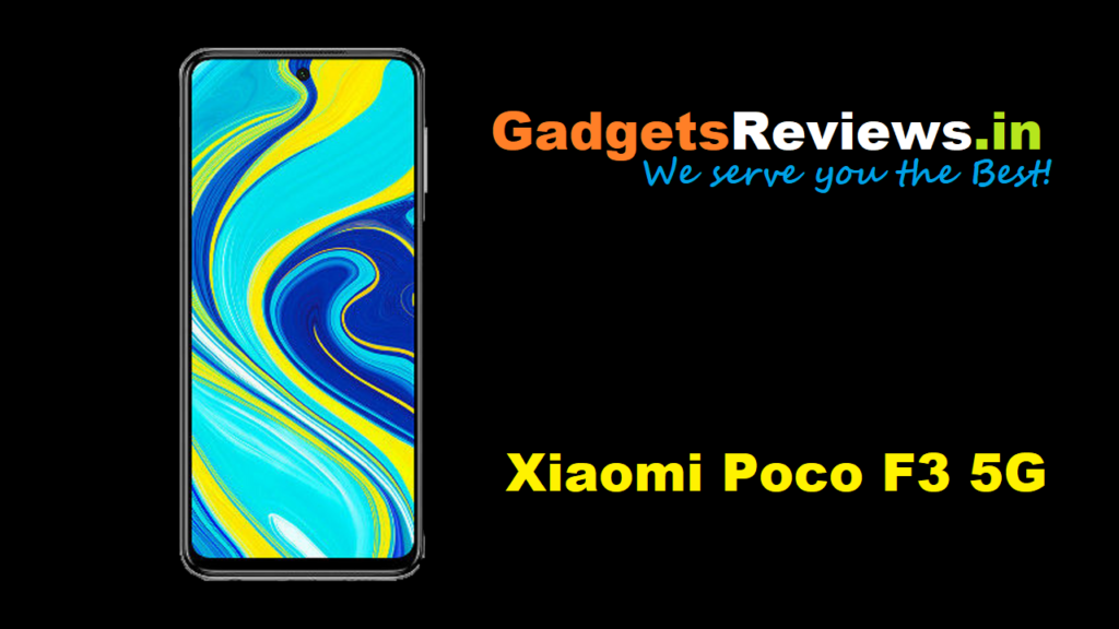 Xiaomi Poco F3, Xiaomi Poco F3 5G phone price, Xiaomi Poco F3 5G phone launching date in India, Xiaomi Poco F3 5G, Xiaomi mi Poco F3 5G mobile phone, Xiaomi Poco F3 specifications