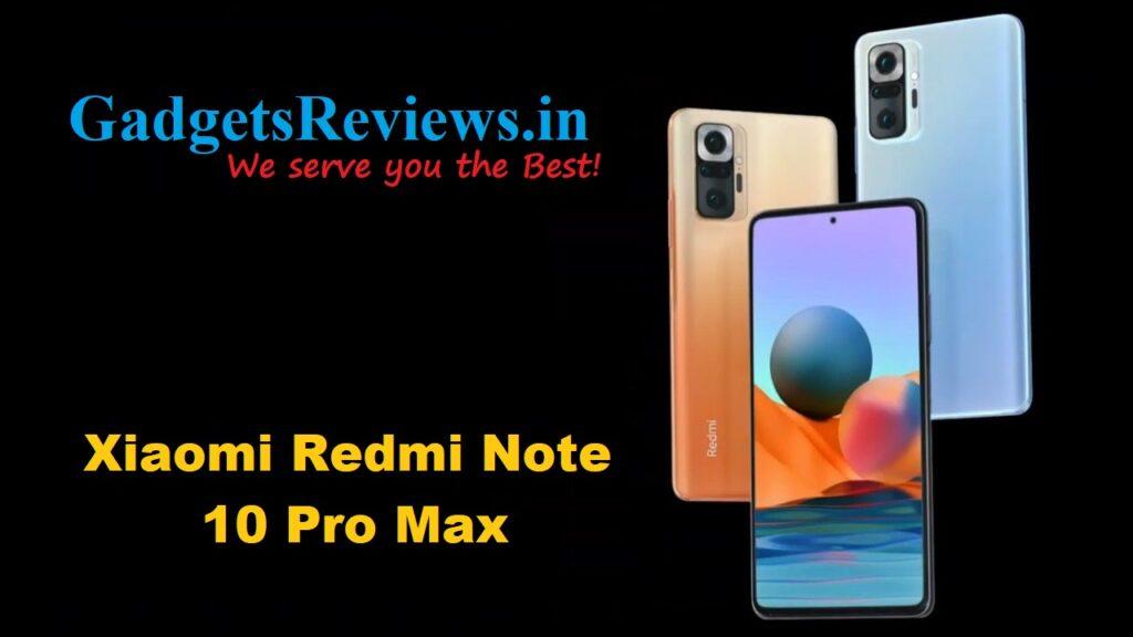Xiaomi Redmi Note 10 Pro Max, Redmi Note 10 Pro Max phone price, Xiaomi Redmi Note 10 Pro Max mobile phone, Xiaomi Redmi Note 10 Pro Max phone launching date in India, Xiaomi Redmi Note 10 Pro Max phone specifications