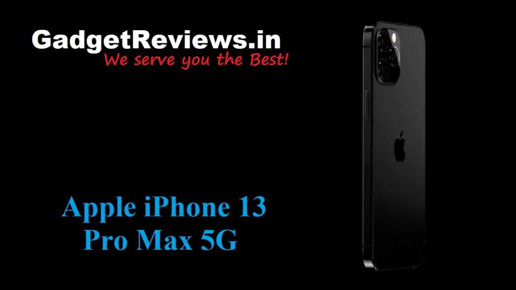 iPhone 13 Pro Max, Apple iPhone 13 Pro Max 5G, Apple iPhone 13 Pro Max 5G phone price, Apple iPhone 13 Pro Max 5G phone specifications, Apple iPhone 13 Pro Max 5G mobile phone, Apple iPhone 13 Pro Max phone launching date in India