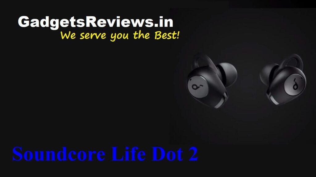 Soundcore Life Dot 2, Soundcore Life Dot 2 bluetooth headset, Soundcore Life Dot 2 price, Soundcore Life Dot 2 earbuds spects, Soundcore Life Dot 2 earbuds launch date in India, flipkart