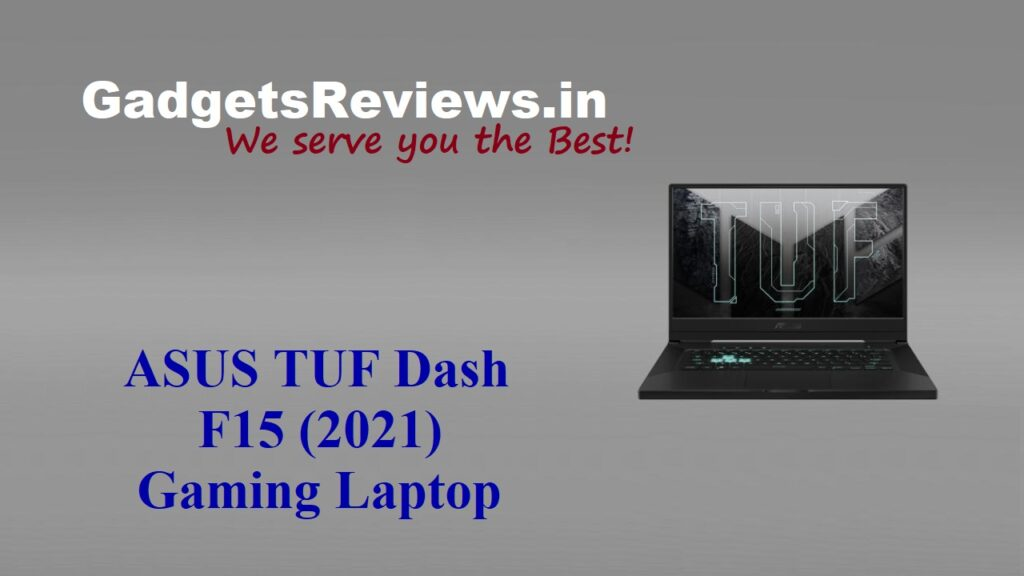 Asus TUF Dash F15 Gaming Laptop, Asus TUF Dash 2021 Gaming Laptop, asus laptops, asus gaming laptop, Asus TUF Dash F15, Asus TUF F15 Gaming Laptop, flipkart, Asus TUF Dash F15 laptop price, Asus TUF Dash F15 Laptop spects, Asus TUF Dash F15 Gaming Laptop launching date in India